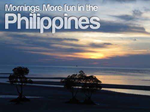 Mornings - More Fun In The Philippines